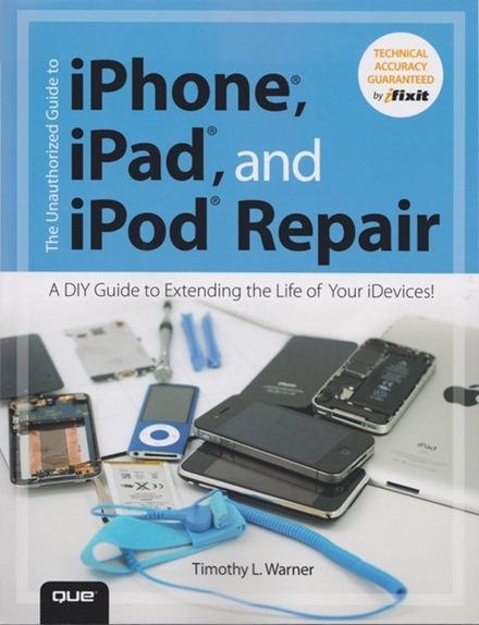 The Unauthorized Guide to iPhone iPod and iPad Repair